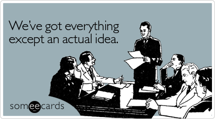 everything-except-actual-idea-workplace-ecard-someecards